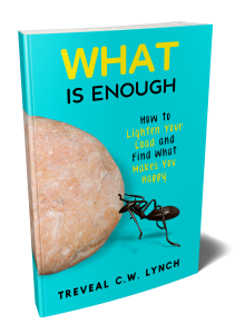 WHAT Is Enough: How to Lighten Your Load and Find What Makes You Happy